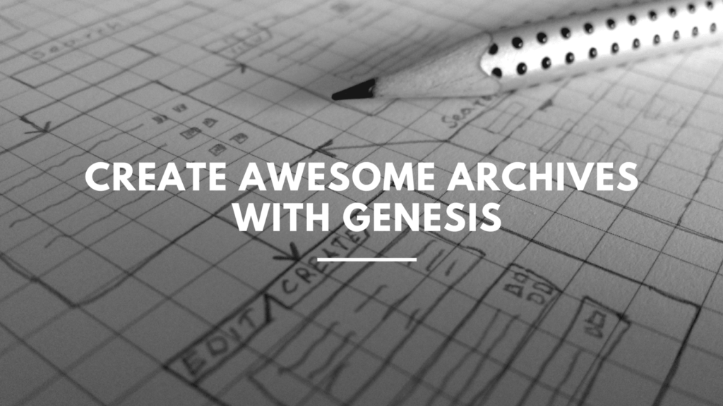Create Awesome Archives with Genesis